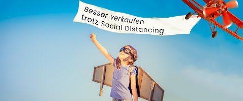 Besser verkaufen trotz Social Distancing: Das einzigartige Konzept für erfolgreiche Verkaufsabschlüsse in Zeiten von Social Distancing